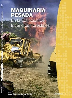 Maquinaria pesada en la extinción de incendios forestales